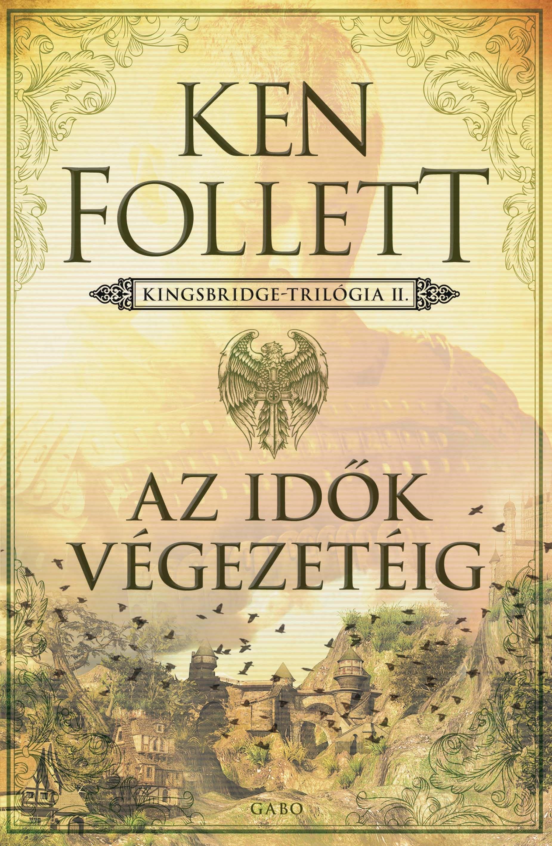FOLLETT, KEN - AZ IDŐK VÉGEZETÉIG - KINGSBRIDGE-TRILÓGIA 2.
