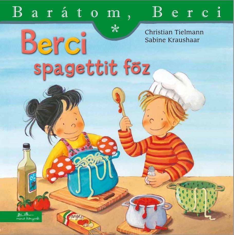 TIELMENN, CHRISTIAN-KRAUSHAAR, SABINE - BERCI SPAGETTIT FŐZ - BARÁTOM, BERCI