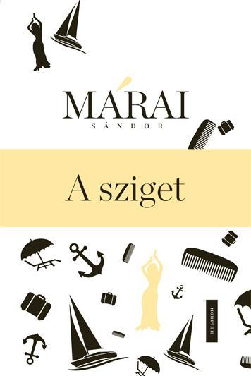 MÁRAI SÁNDOR - A SZIGET - MÁRAI REGÉNYTÁR