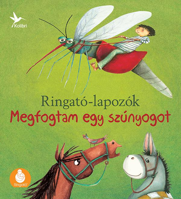 MEGFOGTAM EGY SZÚNYOGOT - RINGATÓ-LAPOZÓK 3.