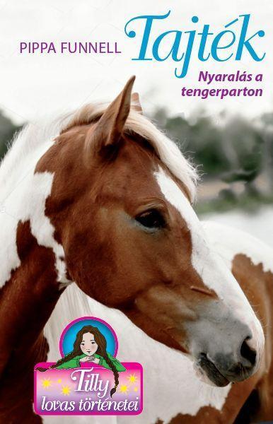 Tilly azt tervezi, hogy a nyári szünet minden pillanatát Táltossal, kedvenc lovával tölti, ám váratl - TILLY LOVAS TÖRTÉNETEI 8. - TAJTÉK