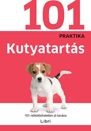 KUTYATARTÁS - 101 NÉLKÜLÖZHETETLEN JÓ TANÁCS