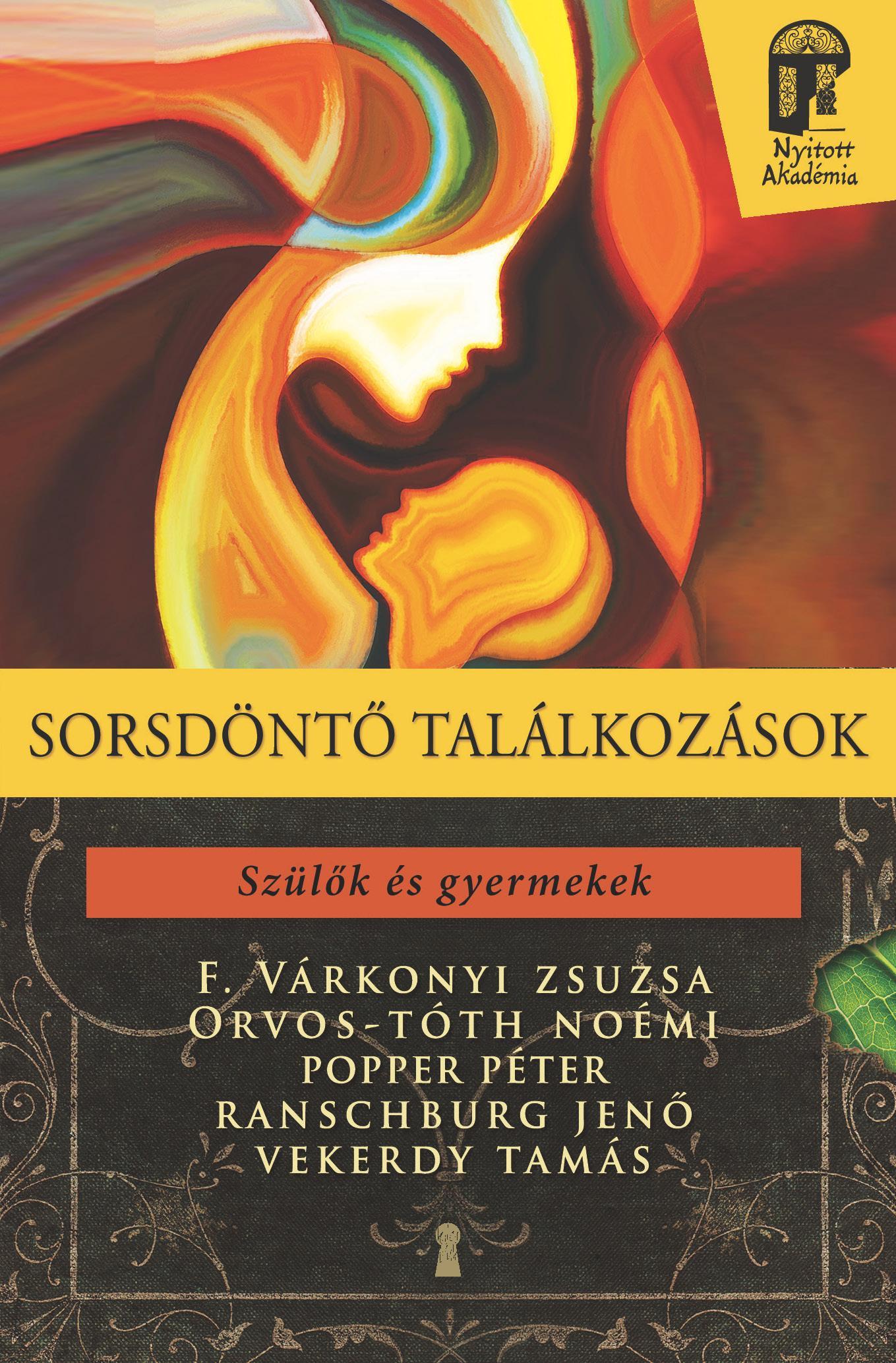 F. VÁRKONYI ZSUZSA - ORVOS-TÓTH NOÉMI - - SORSDÖNTŐ TALÁLKOZÁSOK - SZÜLŐK ÉS GYERMEKEK