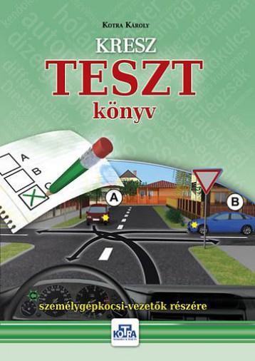 KRESZ TESZT KÖNYV SZEMÉLYGÉPKOCSI-VEZETŐK RÉSZÉRE - 2017