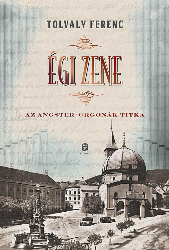 TOLVALY FERENC - ÉGI ZENE - AZ ANGSTER-ORGONÁK TITKA
