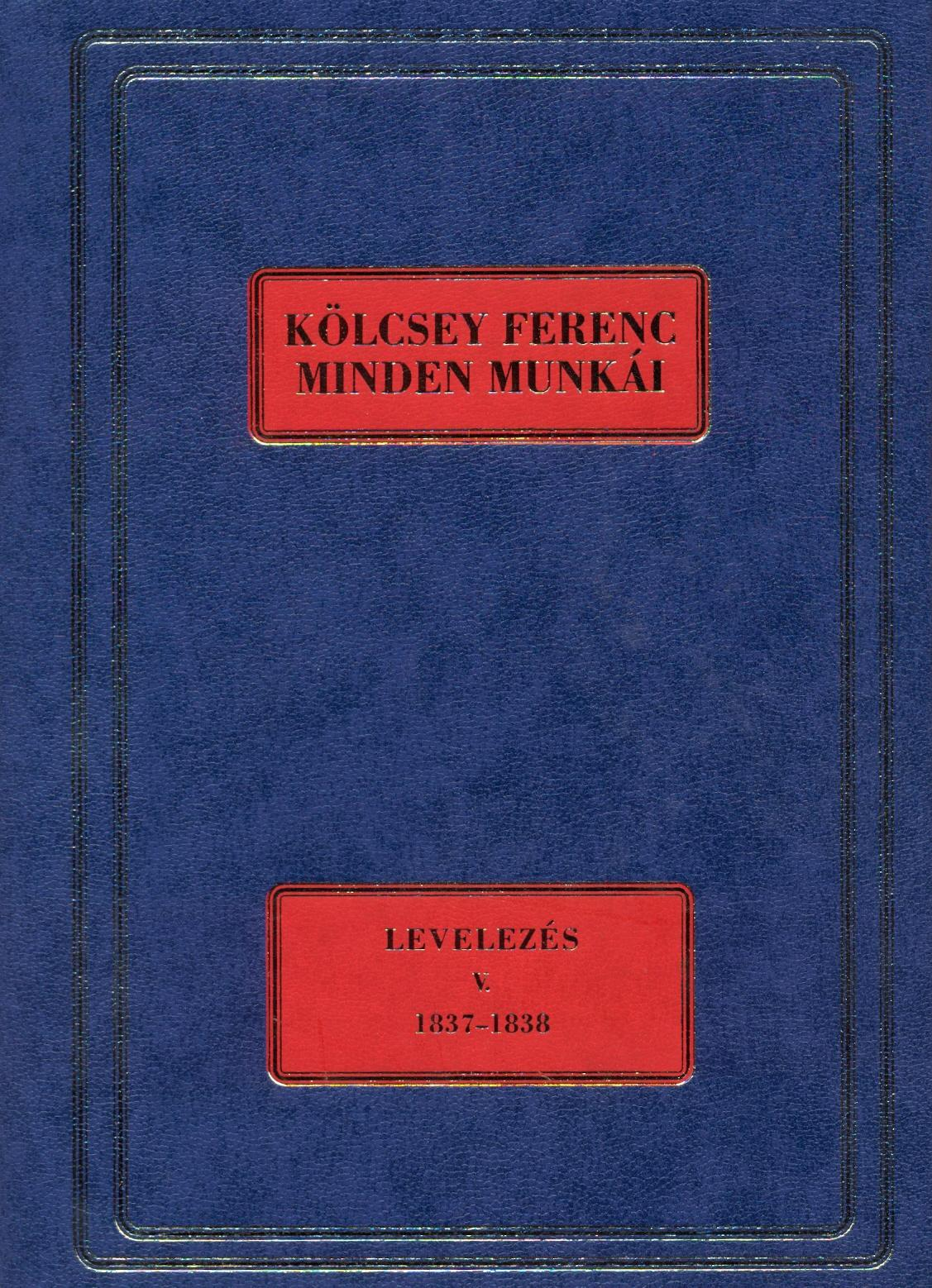 KÖLCSEY FERENC MINDEN MUNKÁI - LEVELEZÉS V. 1837-1838