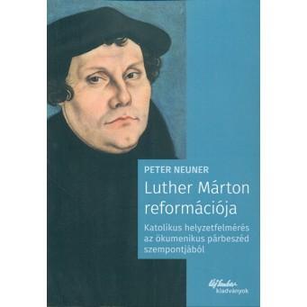 NEUNER,PETER - LUTHER MÁRTON REFORMÁCIÓJA