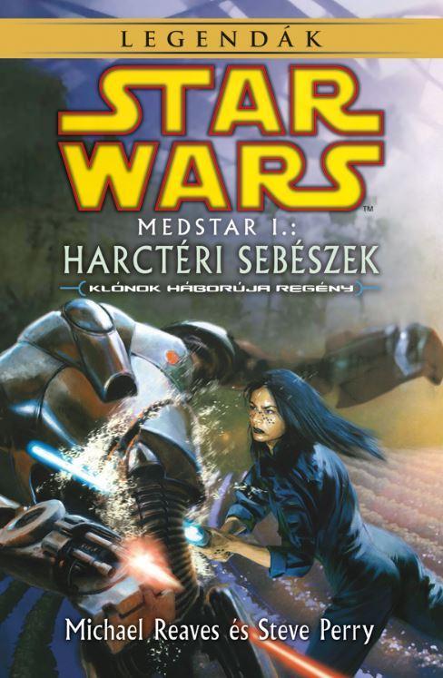 REAVES, MICHAEL - PERRY, STEVE - STAR WARS LEGENDÁK - MEDSTAR I. - HARCTÉRI SEBÉSZEK