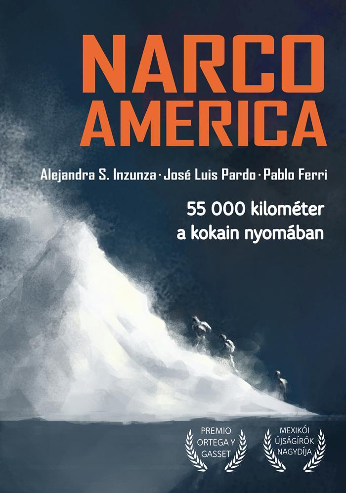 INZUNZA, ALEJANDRA S. - PARDO, JOSÉ LUIS - NARCOAMERICA - 55 000 KILOMÉTER A KOKAIN NYOMÁBAN