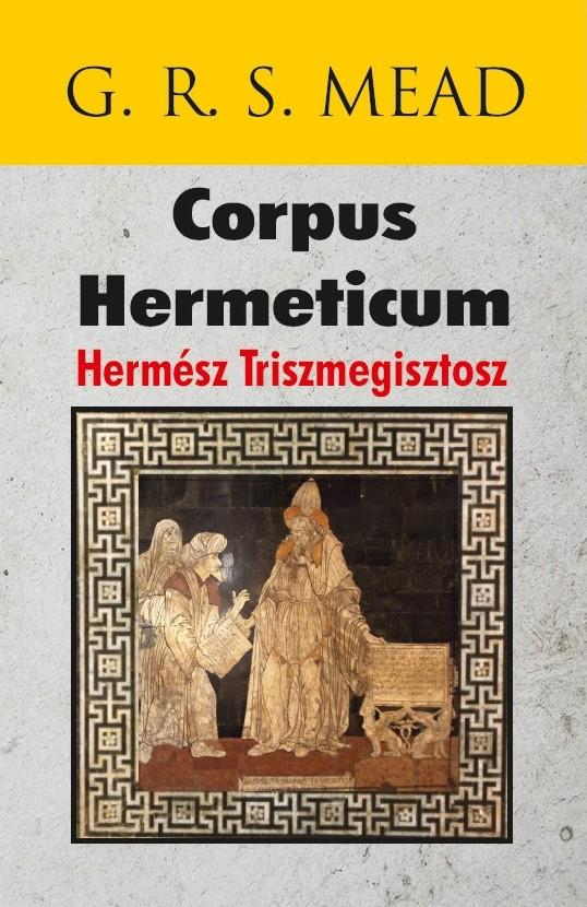 G. R. S. MEAD - CORPUS HERMETICUM - HERMÉSZ TRISZMEGISZTOSZ