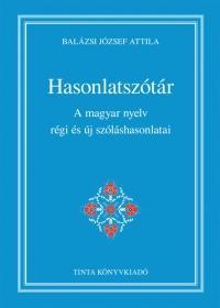 HASONLATSZÓTÁR - A MAGYAR NYELV RÉGI ÉS ÚJ SZÓLÁSHASONLATAI