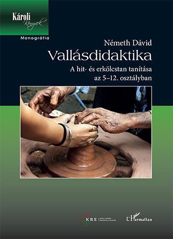 NÉMETH DÁVID - VALLÁSDIDAKTIKA - A HIT- ÉS ERKÖLCSTAN TANÍTÁSA AZ 5–12. OSZTÁLYBAN