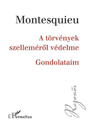MONTESQUIEU - A TÖRVÉNYEK SZELLEMÉRŐL VÉDELME - GONDOLATAIM