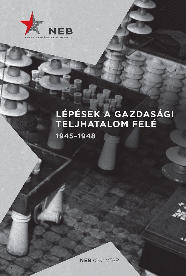 LÉPÉSEK A GAZDASÁGI TELJHATALOM FELÉ 1945-1948