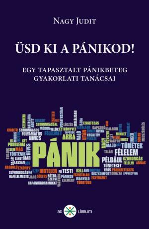 ÜSD KI A PÁNIKOD! - GYAKORLATI TANÁCSOK EGY TAPASZTALT PÁNIKOS TOLLÁBÓL