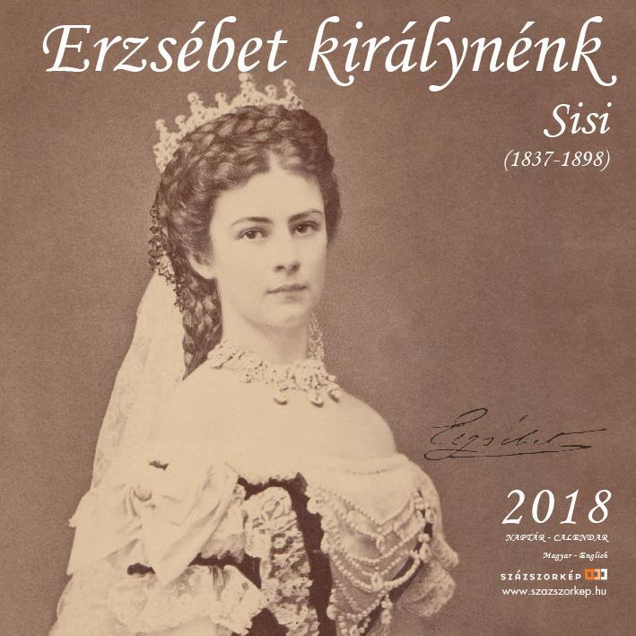 ERZSÉBET KIRÁLYNÉNK (SISI) - NAPTÁR 2018 (22X22 CM)