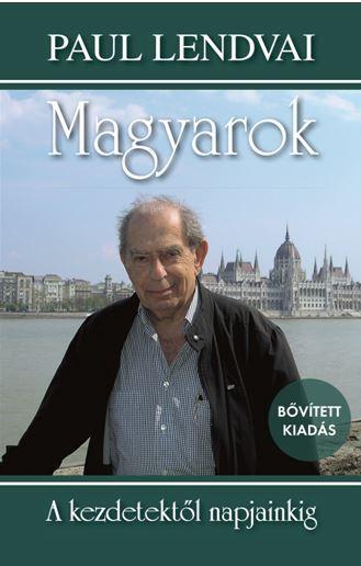 MAGYAROK - A KEZDETEKTŐL NAPJAINKIG (BŐVÍTETT KIADÁS)