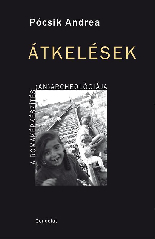 PÓCSIK ANDREA - ÁTKELÉSEK - A ROMAKÉPKÉSZÍTÉS (AN)ARCHEOLÓGIÁJA