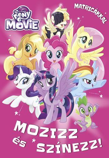 - - MY LITTLE PONY THE MOVIE - MOZIZZ ÉS SZÍNEZZ! MATRICÁKKAL