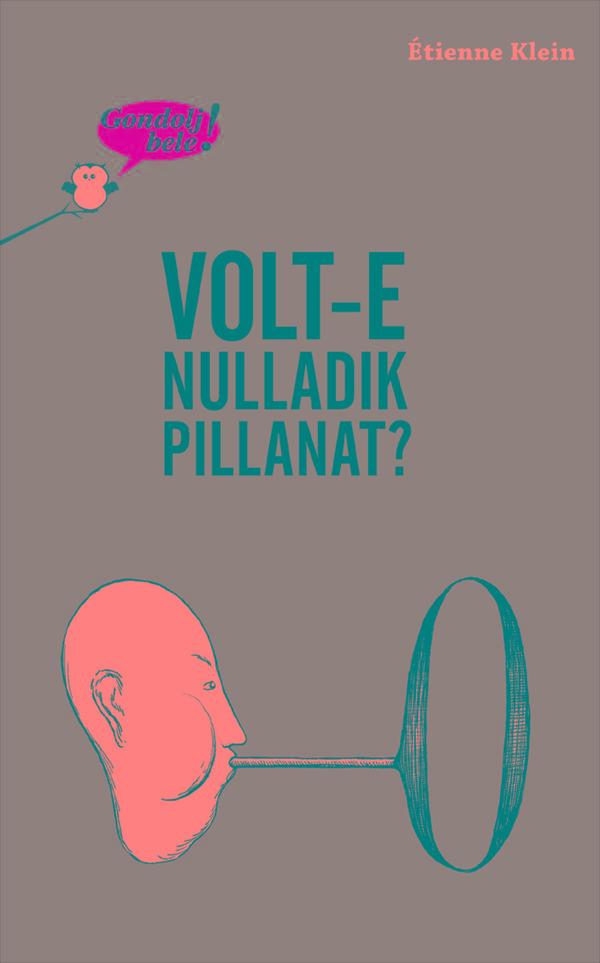 VOLT-E NULLADIK PILLANAT? - GONDOLJ BELE!