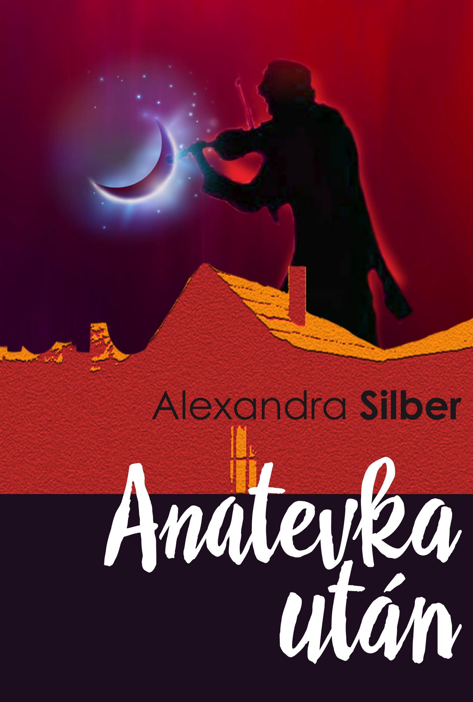 SILBER, ALEXANDRA - ANATEVKA UTÁN