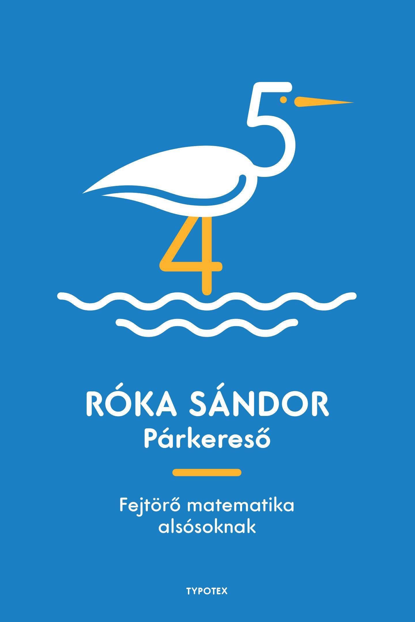 RÓKA SÁNDOR - PÁRKERESŐ - FEJTÖRŐ MATEMATIKA ALSÓSOKNAK