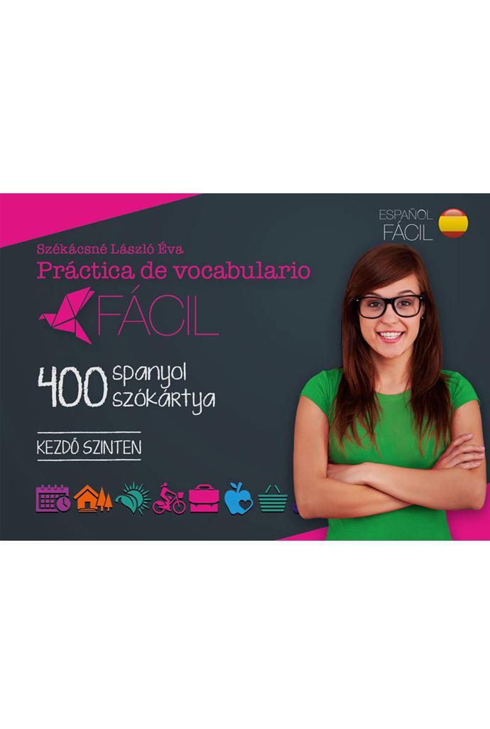 SZÉKÁCSNÉ LÁSZLÓ ÉVA - PRÁCTICA DE VOCABULARIO FÁCIL - 400 SPANYOL SZÓKÁRTYA KEZDŐ SZINTEN