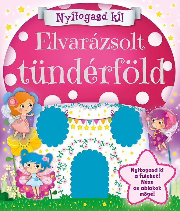 - ELVARÁZSOLT TÜNDÉRFÖLD - NYITOGASD KI!