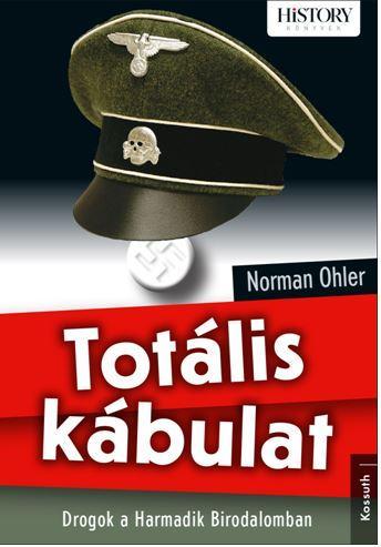 OHLER, NORMAN - TOTÁLIS KÁBULAT - DROGOK A HARMADIK BIRODALOMBAN