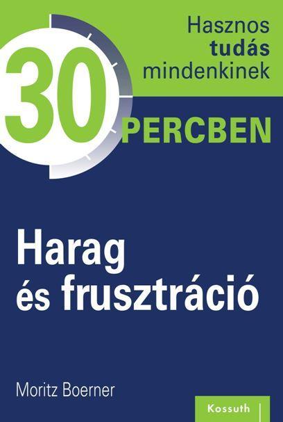 HARAG ÉS FRUSZTRÁCIÓ - HASZNOS TUDÁS MINDENKINEK 30 PERCBEN