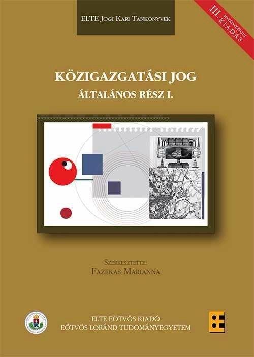 KÖZIGAZGATÁSI JOG ÁLTALÁNOS RÉSZ I. - HATÁLYOSÍTOTT III. KIADÁS
