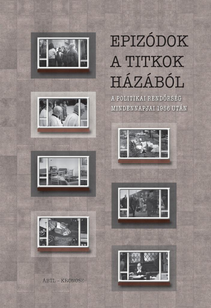 - EPIZÓDOK A TITKOK HÁZÁBÓL - A POLITIKAI RENDŐRSÉG MINDENNAPJAI 1956 UTÁN