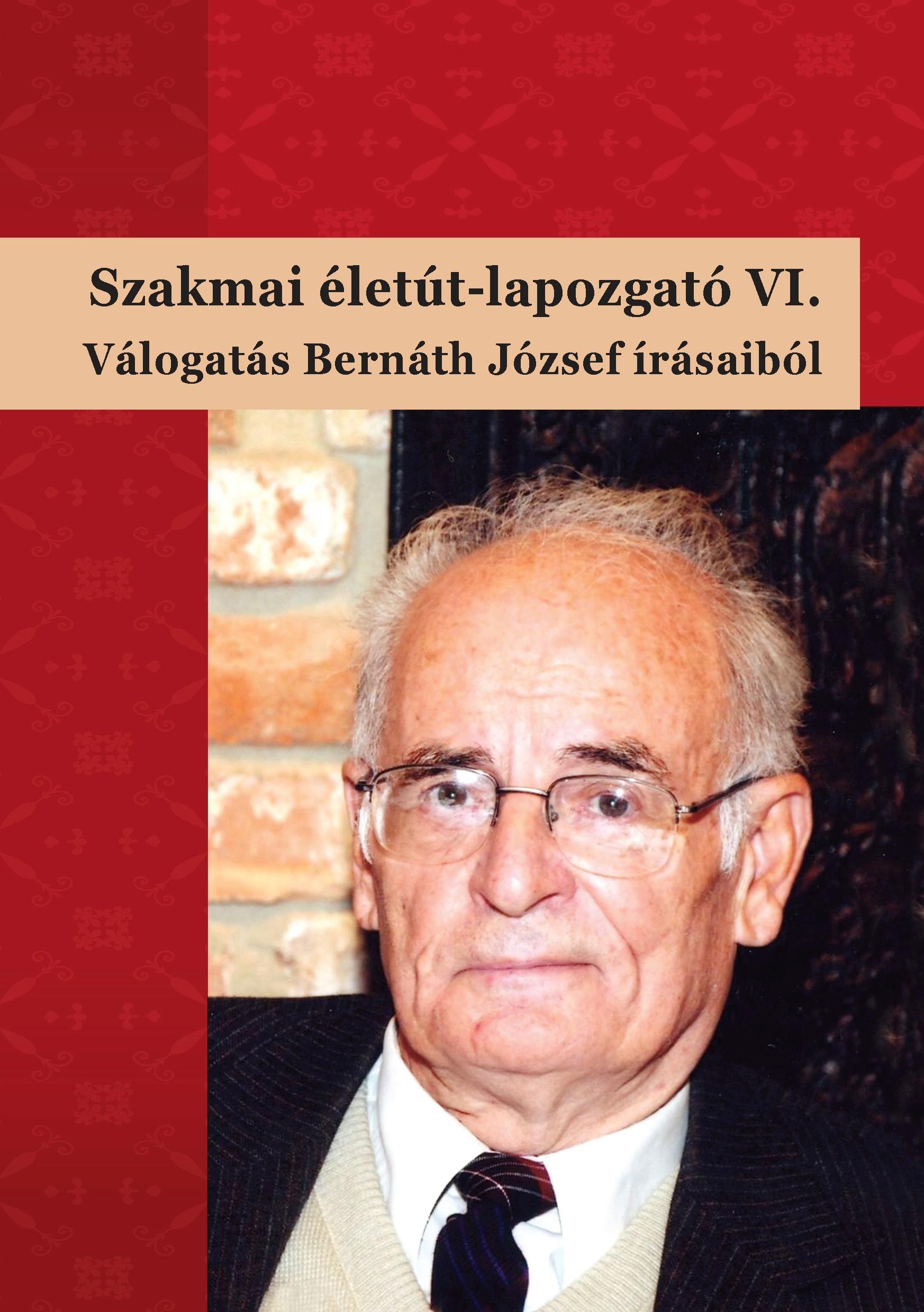 SZAKMAI ÉLETÚT-LAPOZGATÓ VI. - VÁLOGATÁS BERNÁTH JÓZSEF ÍRÁSAIBÓL