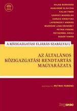 PETRIK FERENC - AZ ÁLTALÁNOS KÖZIGAZGATÁSI RENDTARTÁS MAGYARÁZATA - A KÖZIG. ELJÁRÁS SZAB. I.
