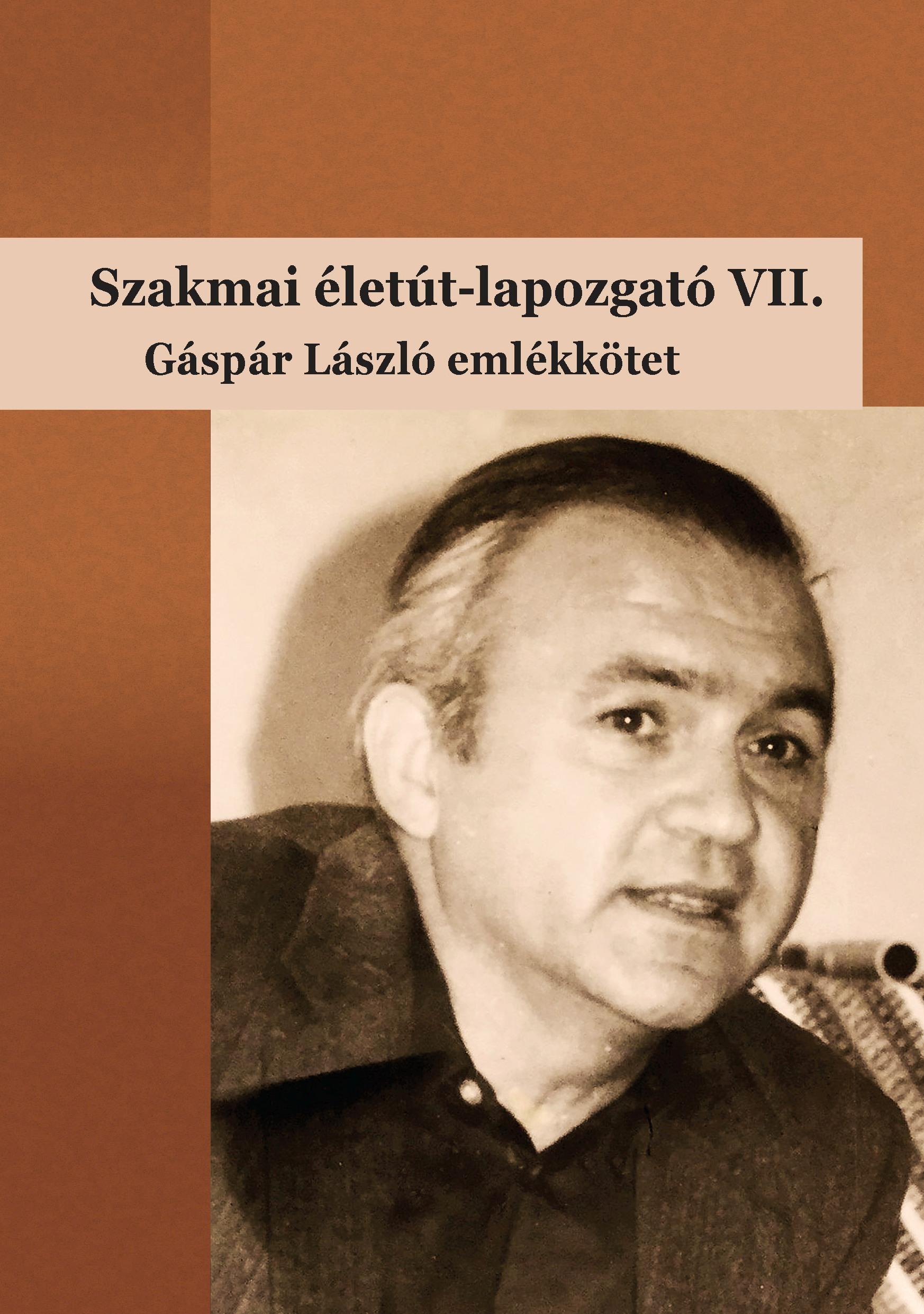 BÁRDOSSY ILDIKÓ, MOLNÁR-KOVÁCS ZSÓFIA (S - SZAKMAI ÉLETÚT-LAPOZGATÓ VII. - GÁSPÁR LÁSZLÓ EMLÉKKÖTET