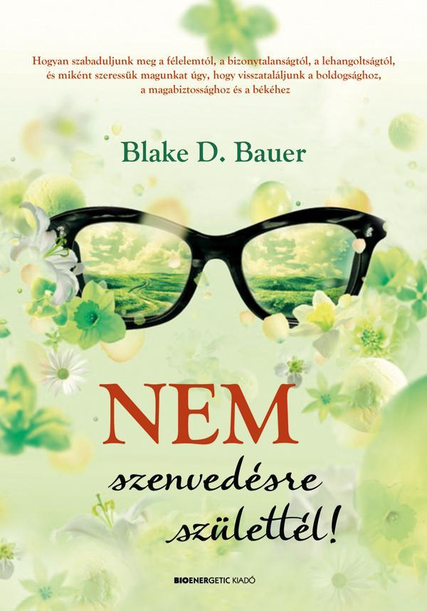 BAUER, BLAKE D. - NEM SZENVEDÉSRE SZÜLETTÉL!