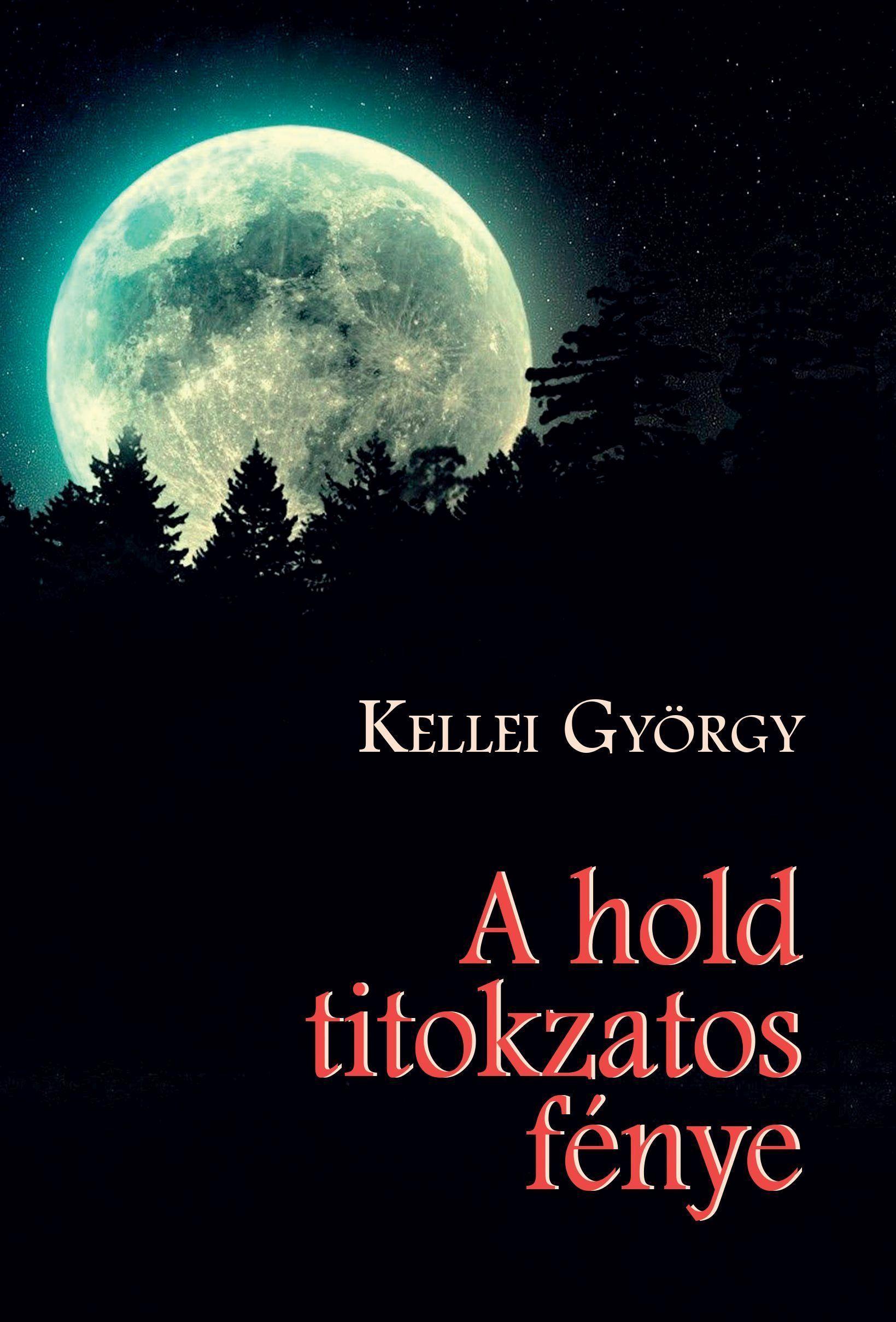 KELLEI GYÖRGY - A HOLD TITOKZATOS FÉNYES