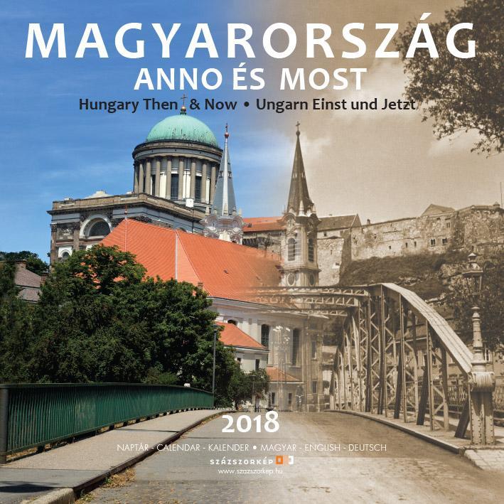 MAGYARORSZÁG ANNO ÉS MOST - NAPTÁR 2018 (30X30 CM)