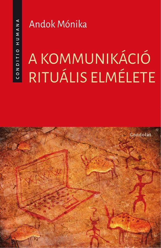 ANDOK MÓNIKA - A KOMMUNIKÁCIÓ RITUÁLIS ELMÉLETE