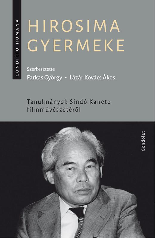 - - HIROSIMA GYERMEKE - TANULMÁNYOK SINDÓ KANETO FILMMŰVÉSZETÉRŐL