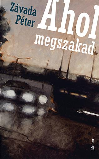 ZÁVADA PÉTER - AHOL MEGSZAKAD (JELENKOR)