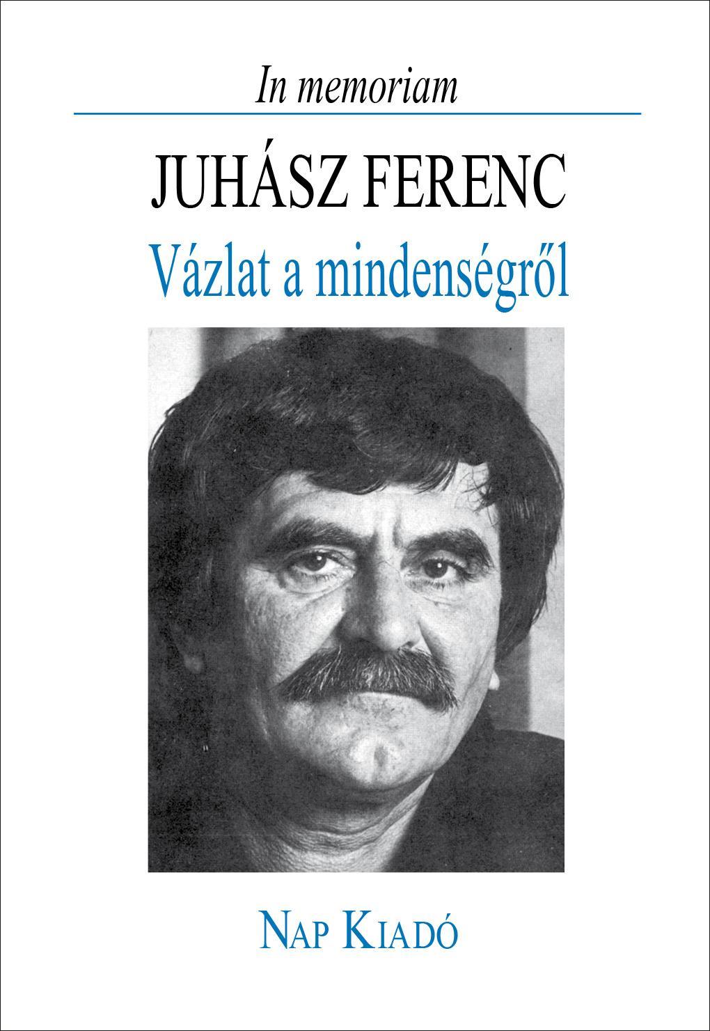 - - IN MEMORIAM JUHÁSZ FERENC - VÁZLAT A MINDENSÉGRŐL
