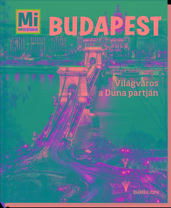 BUDAPEST - VILÁGVÁROS A DUNA PARTJÁN - MI MICSODA