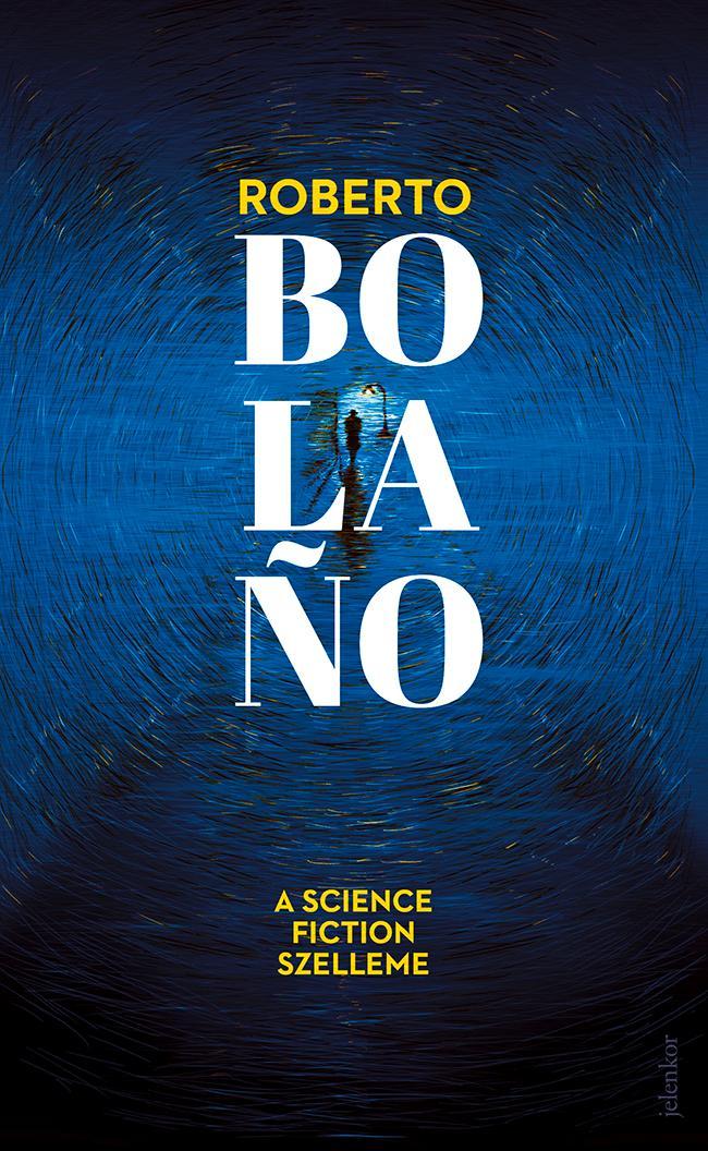 BOLANO, ROBERTO - A SCIENCE FICTION SZELLEME