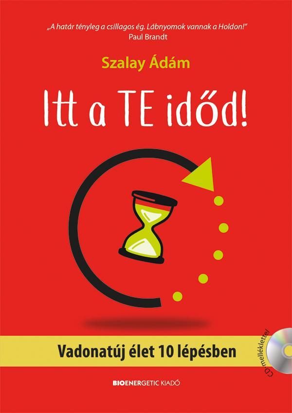 SZALAY ÁDÁM - ITT A TE IDŐD! - VADONATÚJ ÉLET 10 LÉPÉSBEN