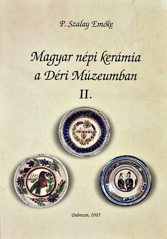 MAGYAR NÉPI KERÁMIA A DÉRI MÚZEUMBAN II.