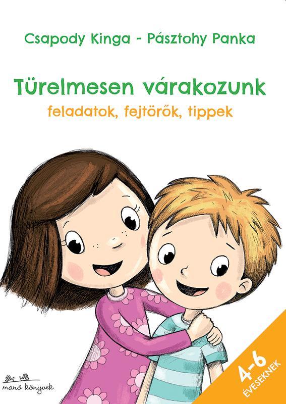 TÜRELMESEN VÁRAKOZUNK - FELADATOK, FEJTÖRŐK, TIPPEK 4-6 ÉVESEKNEK