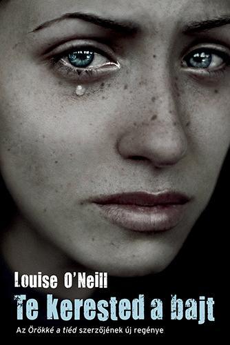 O'NEILL, LOUISE - TE KERESTED A BAJT