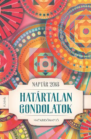 HATÁRTALAN GONDOLATOK - NAPTÁR 2018. (HATÁRIDŐNAPLÓ)