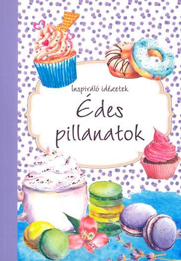 ÉDES PILLANATOK - INSPIRÁLÓ IDÉZETEK